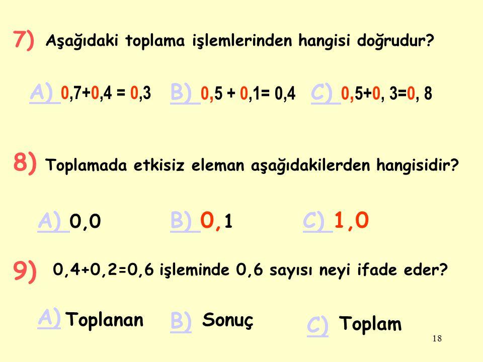 17 0,10,20,30,40 5) Sayı doğrusunda yapılan işlemi matematiksel olarak ifade ediniz. A) A) 0,4+0,1=5 B) B) 0, 2+0,2=0,4 C) C) 0,1+0,3=0,4 6) Banu'nun
