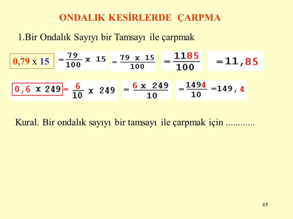 44 BİR TAMSAYIYI 100 İLE BÖLMEK 2 + 0,40 + 0,07= 2, 47 23 +0, 47=23, 47 Kural. Bir Tamsayıyı 100,1000 ile bölmek için....................