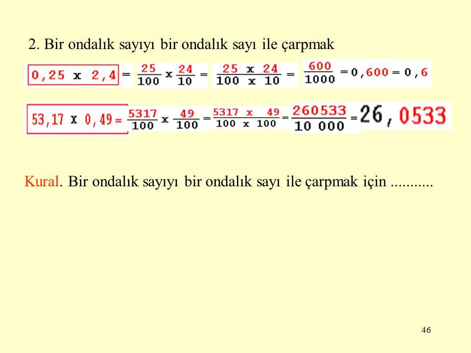 45 1.Bir Ondalık Sayıyı bir Tamsayı ile çarpmak ONDALIK KESİRLERDE ÇARPMA 0,79 x 15 Kural. Bir ondalık sayıyı bir tamsayı ile çarpmak için............