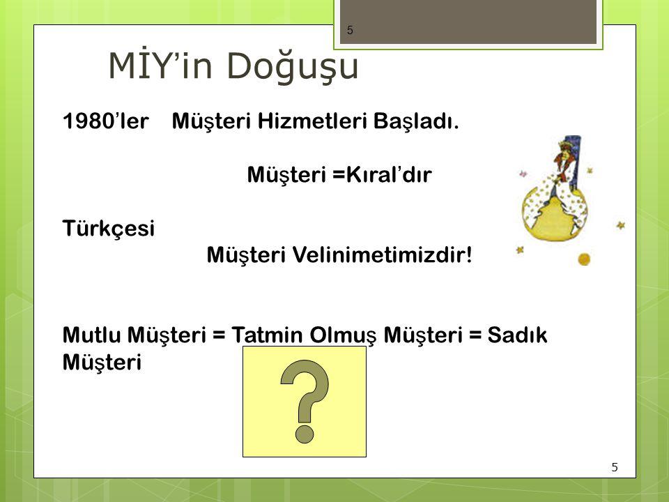 5 5 1980'ler Mü ş teri Hizmetleri Ba ş ladı. Mü ş teri =Kıral'dır Türkçesi Mü ş teri Velinimetimizdir! Mutlu Mü ş teri = Tatmin Olmu ş Mü ş teri = Sad