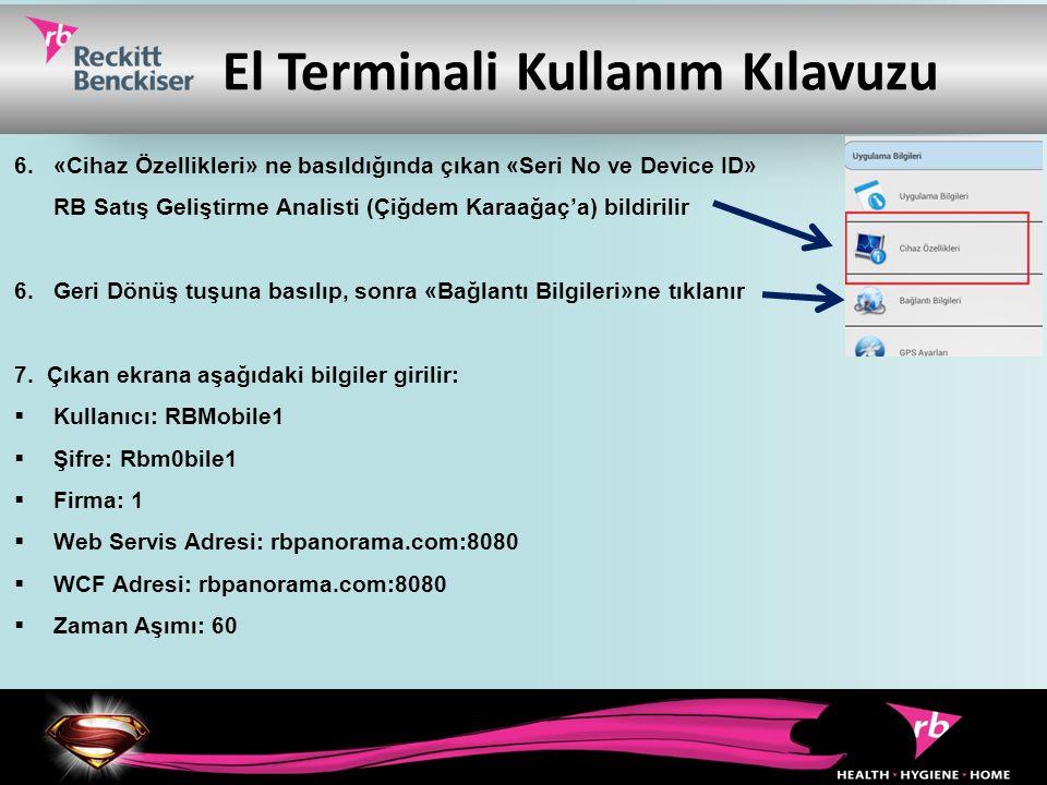 El Terminali Kullanım Kılavuzu 6.«Cihaz Özellikleri» ne basıldığında çıkan «Seri No ve Device ID» RB Satış Geliştirme Analisti (Çiğdem Karaağaç'a) bil