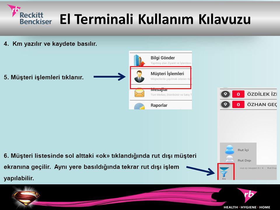 El Terminali Kullanım Kılavuzu 4. Km yazılır ve kaydete basılır. 5. Müşteri işlemleri tıklanır. 6. Müşteri listesinde sol alttaki «ok» tıklandığında r