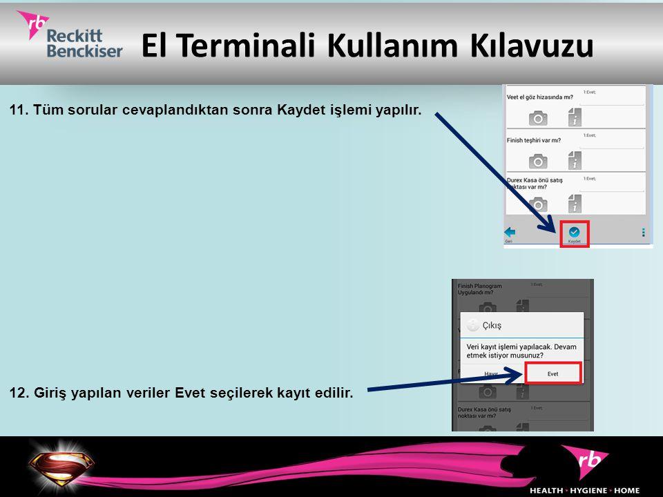 El Terminali Kullanım Kılavuzu 11. Tüm sorular cevaplandıktan sonra Kaydet işlemi yapılır. 12. Giriş yapılan veriler Evet seçilerek kayıt edilir.
