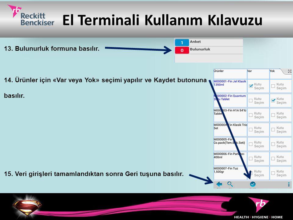 El Terminali Kullanım Kılavuzu 13. Bulunurluk formuna basılır. 14. Ürünler için «Var veya Yok» seçimi yapılır ve Kaydet butonuna basılır. 15. Veri gir