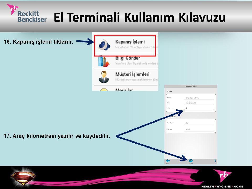 El Terminali Kullanım Kılavuzu 16. Kapanış işlemi tıklanır. 17. Araç kilometresi yazılır ve kaydedilir.