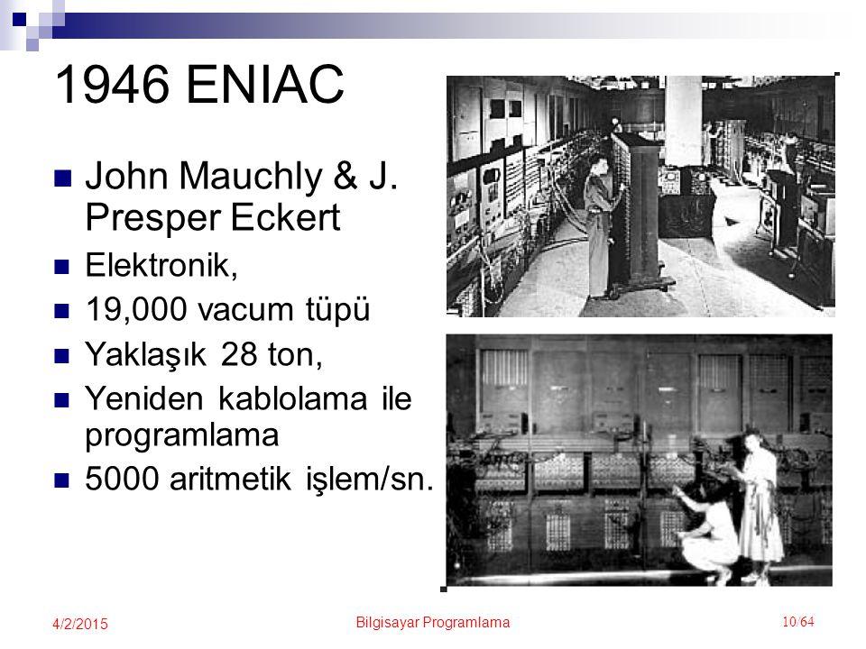 Bilgisayar Programlama 10/64 4/2/2015 1946 ENIAC John Mauchly & J.