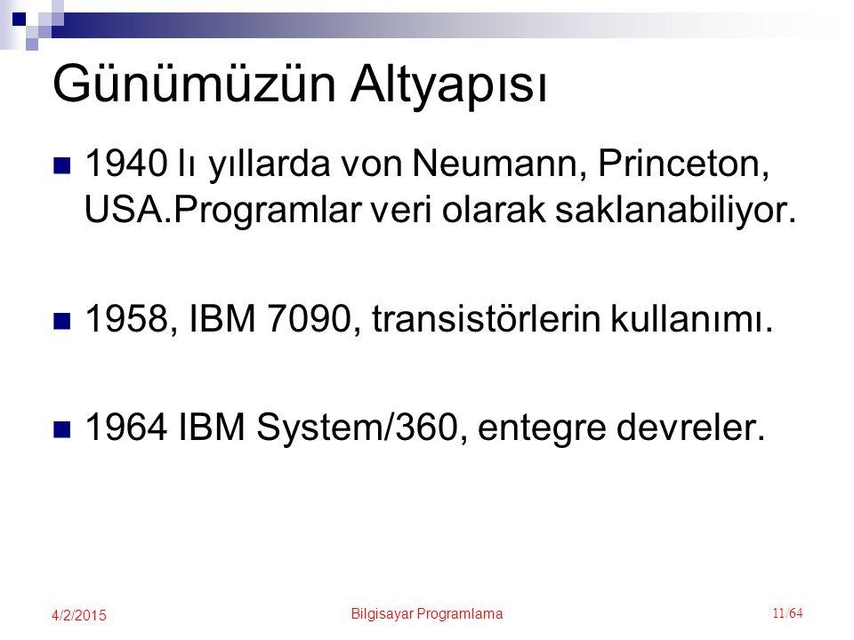 Bilgisayar Programlama 11/64 4/2/2015 Günümüzün Altyapısı 1940 lı yıllarda von Neumann, Princeton, USA.Programlar veri olarak saklanabiliyor.