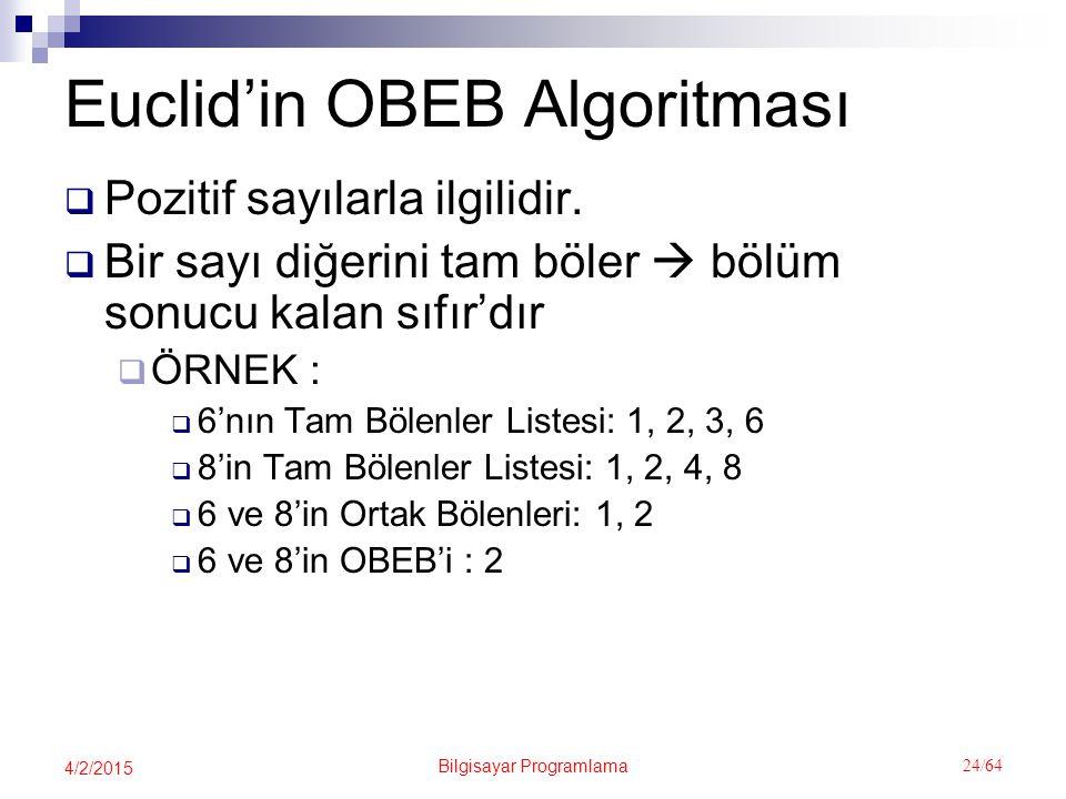 Bilgisayar Programlama 24/64 4/2/2015 Euclid'in OBEB Algoritması  Pozitif sayılarla ilgilidir.