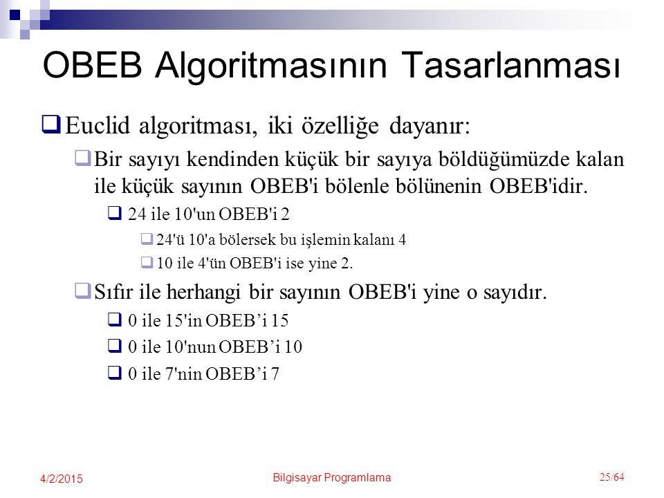 Bilgisayar Programlama 25/64 4/2/2015 OBEB Algoritmasının Tasarlanması  Euclid algoritması, iki özelliğe dayanır:  Bir sayıyı kendinden küçük bir sayıya böldüğümüzde kalan ile küçük sayının OBEB i bölenle bölünenin OBEB idir.