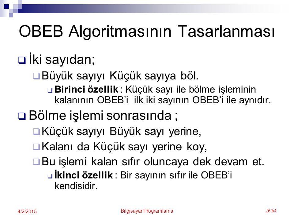 Bilgisayar Programlama 26/64 4/2/2015 OBEB Algoritmasının Tasarlanması  İki sayıdan;  Büyük sayıyı Küçük sayıya böl.