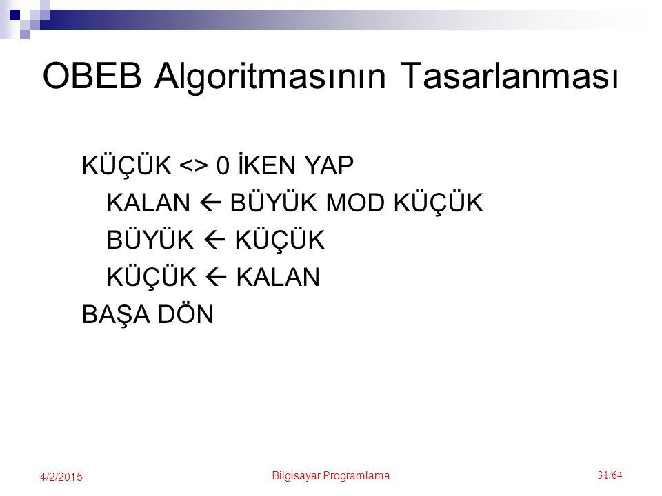 Bilgisayar Programlama 31/64 4/2/2015 OBEB Algoritmasının Tasarlanması KÜÇÜK <> 0 İKEN YAP KALAN  BÜYÜK MOD KÜÇÜK BÜYÜK  KÜÇÜK KÜÇÜK  KALAN BAŞA DÖN
