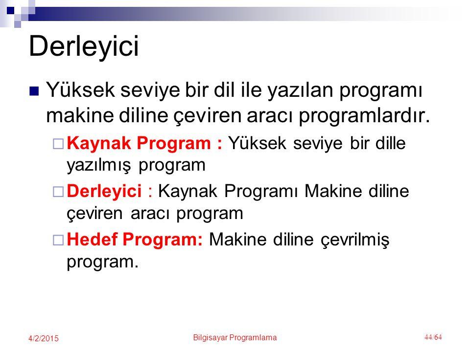 Bilgisayar Programlama 44/64 4/2/2015 Derleyici Yüksek seviye bir dil ile yazılan programı makine diline çeviren aracı programlardır.