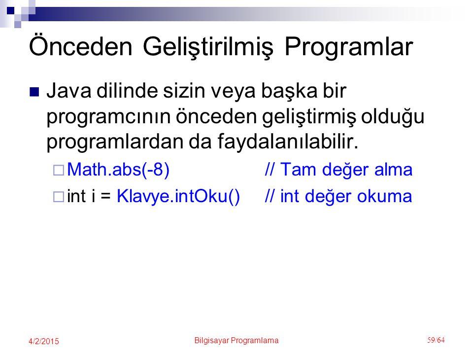 Bilgisayar Programlama 59/64 4/2/2015 Önceden Geliştirilmiş Programlar Java dilinde sizin veya başka bir programcının önceden geliştirmiş olduğu programlardan da faydalanılabilir.