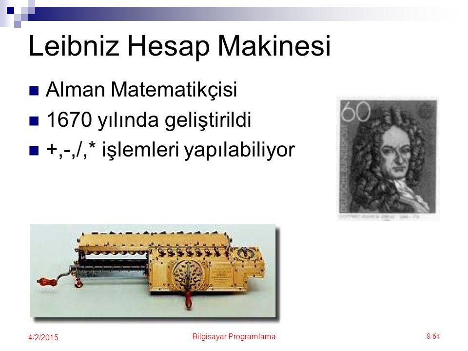 Bilgisayar Programlama 8/64 4/2/2015 Leibniz Hesap Makinesi Alman Matematikçisi 1670 yılında geliştirildi +,-,/,* işlemleri yapılabiliyor