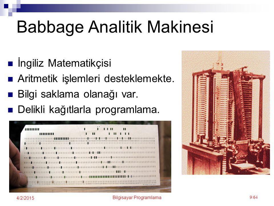Bilgisayar Programlama 9/64 4/2/2015 Babbage Analitik Makinesi İngiliz Matematikçisi Aritmetik işlemleri desteklemekte.