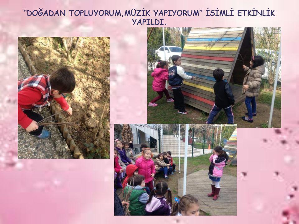"""""""DOĞADAN TOPLUYORUM,MÜZİK YAPIYORUM"""" İSİMLİ ETKİNLİK YAPILDI."""