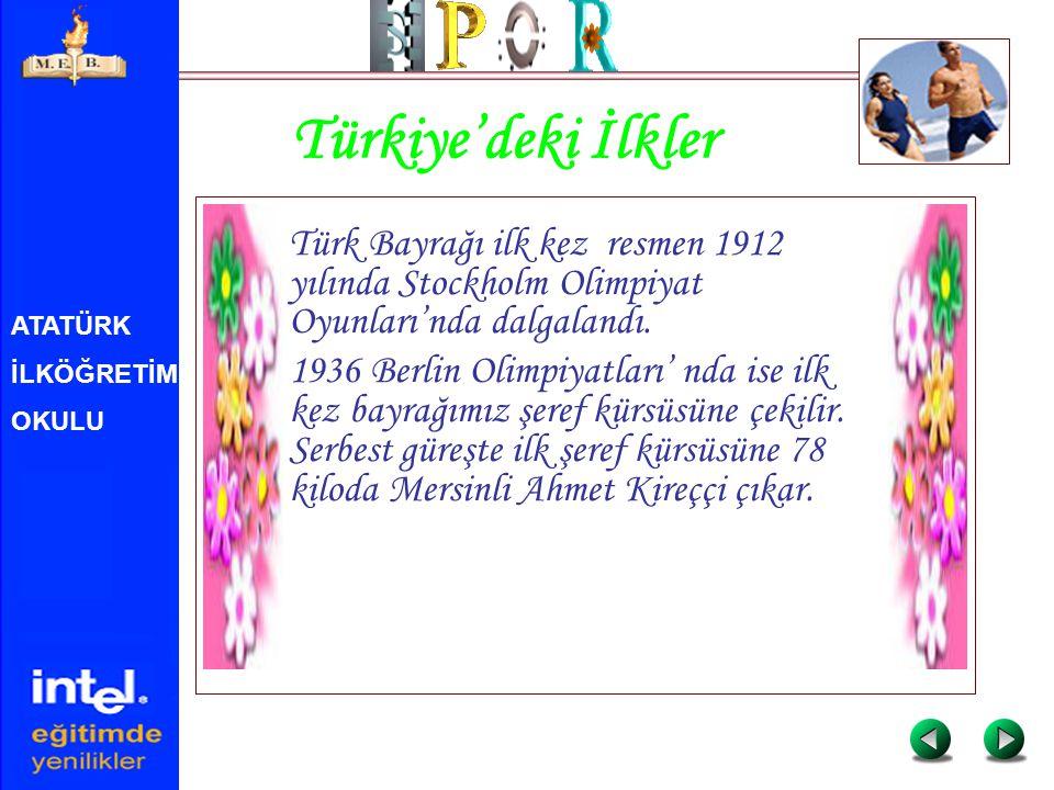 ATATÜRK İLKÖĞRETİM OKULU Türkiye'deki İlkler Türk Bayrağı ilk kez resmen 1912 yılında Stockholm Olimpiyat Oyunları'nda dalgalandı. 1936 Berlin Olimpiy