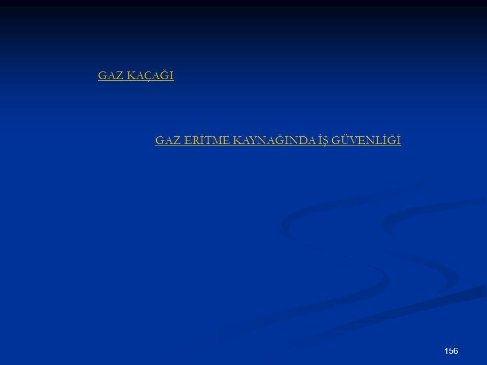 156 GAZ KAÇAĞI GAZ ERİTME KAYNAĞINDA İŞ GÜVENLİĞİ