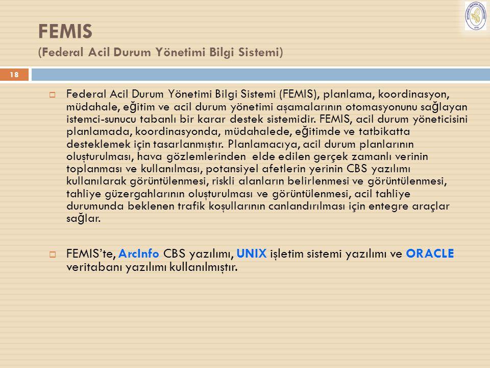 18 FEMIS (Federal Acil Durum Yönetimi Bilgi Sistemi)  Federal Acil Durum Yönetimi Bilgi Sistemi (FEMIS), planlama, koordinasyon, müdahale, e ğ itim v