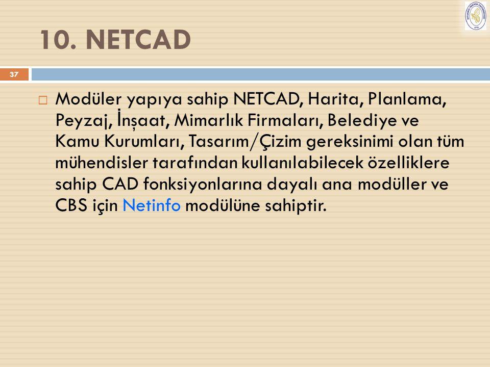 37 10. NETCAD  Modüler yapıya sahip NETCAD, Harita, Planlama, Peyzaj, İ nşaat, Mimarlık Firmaları, Belediye ve Kamu Kurumları, Tasarım/Çizim gereksin