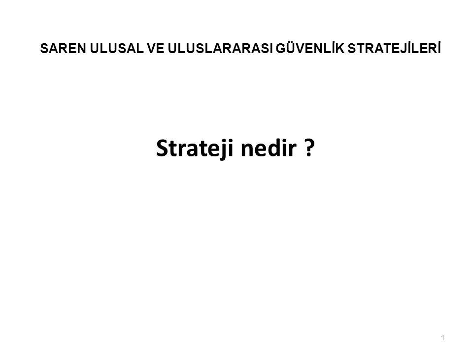 Strateji nedir ? 1 SAREN ULUSAL VE ULUSLARARASI GÜVENLİK STRATEJİLERİ