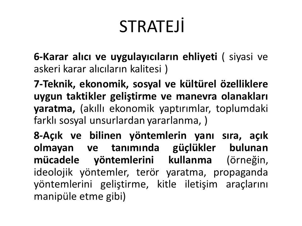 STRATEJİ 6-Karar alıcı ve uygulayıcıların ehliyeti ( siyasi ve askeri karar alıcıların kalitesi ) 7-Teknik, ekonomik, sosyal ve kültürel özelliklere u