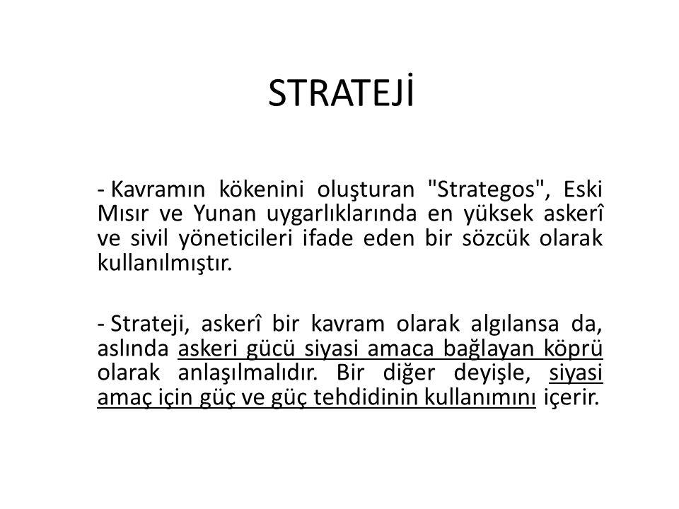 STRATEJİ - Kavramın kökenini oluşturan Strategos , Eski Mısır ve Yunan uygarlıklarında en yüksek askerî ve sivil yöneticileri ifade eden bir sözcük olarak kullanılmıştır.