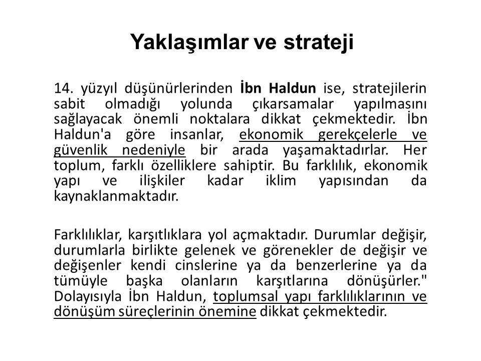 14. yüzyıl düşünürlerinden İbn Haldun ise, stratejilerin sabit olmadığı yolunda çıkarsamalar yapılmasını sağlayacak önemli noktalara dikkat çekmektedi