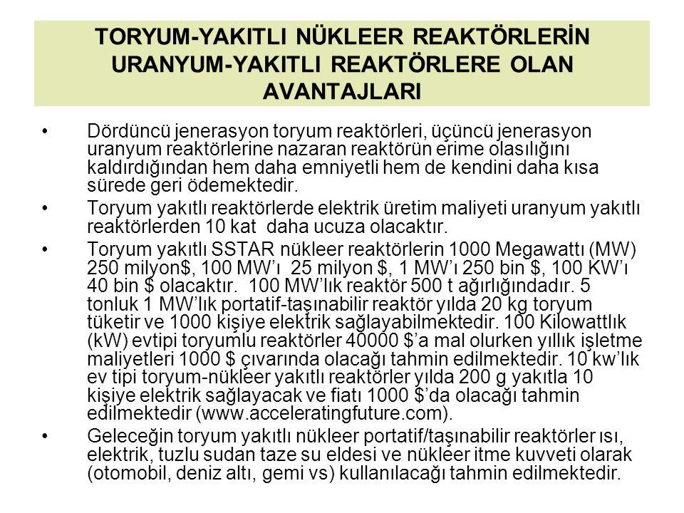 TORYUM-YAKITLI NÜKLEER REAKTÖRLERİN URANYUM-YAKITLI REAKTÖRLERE OLAN AVANTAJLARI Dördüncü jenerasyon toryum reaktörleri, üçüncü jenerasyon uranyum rea