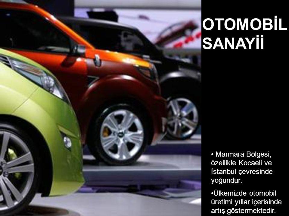 Marmara Bölgesi, özellikle Kocaeli ve İstanbul çevresinde yoğundur. Ülkemizde otomobil üretimi yıllar içerisinde artış göstermektedir. OTOMOBİL SANAYİ