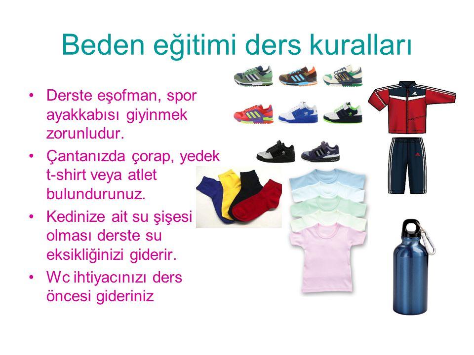 Beden eğitimi ders kuralları Derste eşofman, spor ayakkabısı giyinmek zorunludur. Çantanızda çorap, yedek t-shirt veya atlet bulundurunuz. Kedinize ai