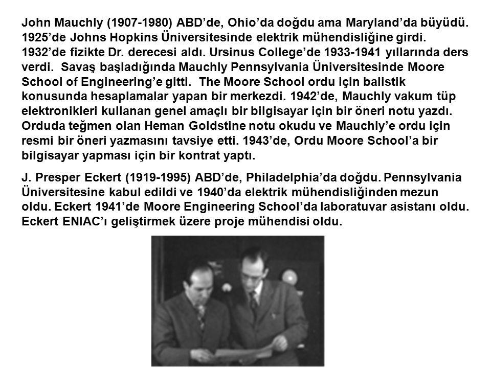 John Mauchly (1907-1980) ABD'de, Ohio'da doğdu ama Maryland'da büyüdü. 1925'de Johns Hopkins Üniversitesinde elektrik mühendisliğine girdi. 1932'de fi