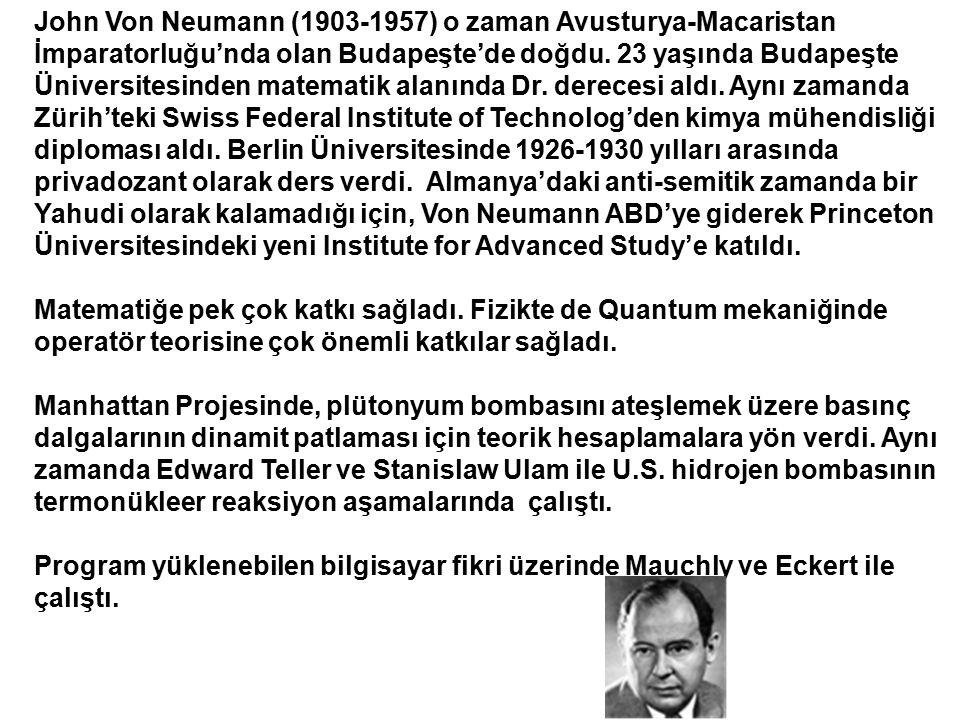 John Von Neumann (1903-1957) o zaman Avusturya-Macaristan İmparatorluğu'nda olan Budapeşte'de doğdu. 23 yaşında Budapeşte Üniversitesinden matematik a