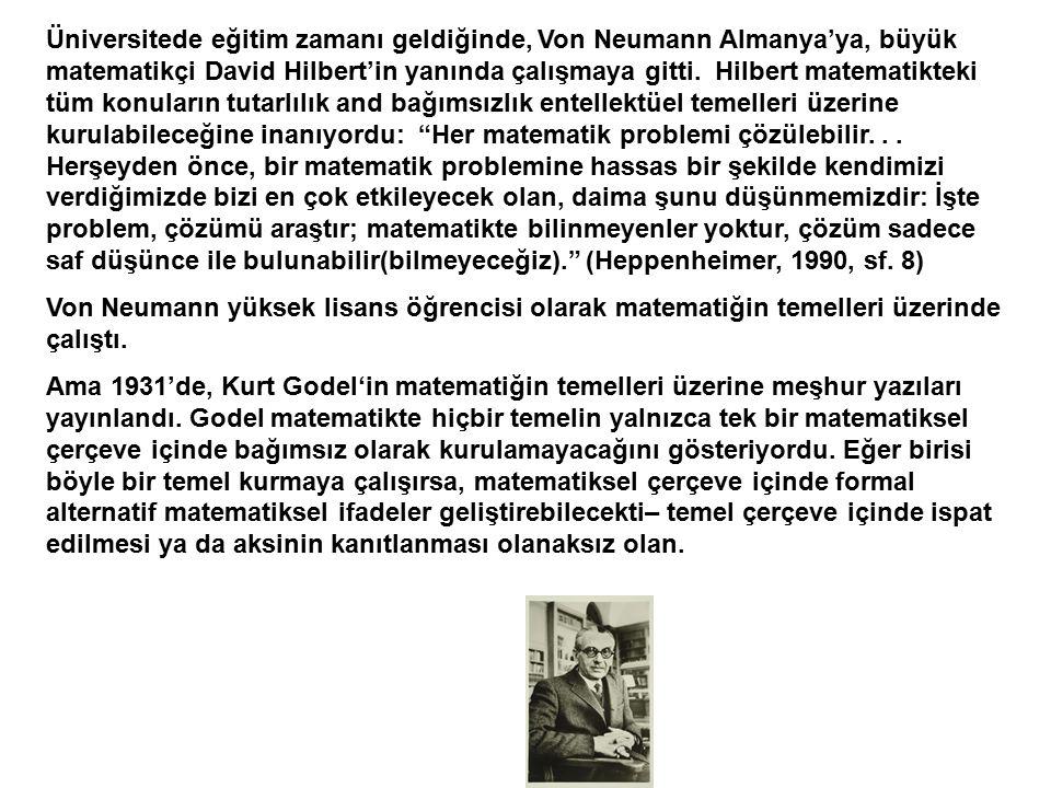 Üniversitede eğitim zamanı geldiğinde, Von Neumann Almanya'ya, büyük matematikçi David Hilbert'in yanında çalışmaya gitti. Hilbert matematikteki tüm k