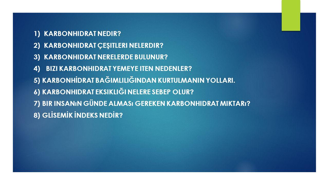 1) KARBONHIDRAT NEDIR.2) KARBONHIDRAT ÇEŞITLERI NELERDIR.