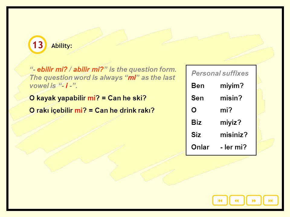 Study with a partner. What can you do? Ask and answer. Sen ne yapabilirsin? Ben … yapabilirim. Ya sen?  12
