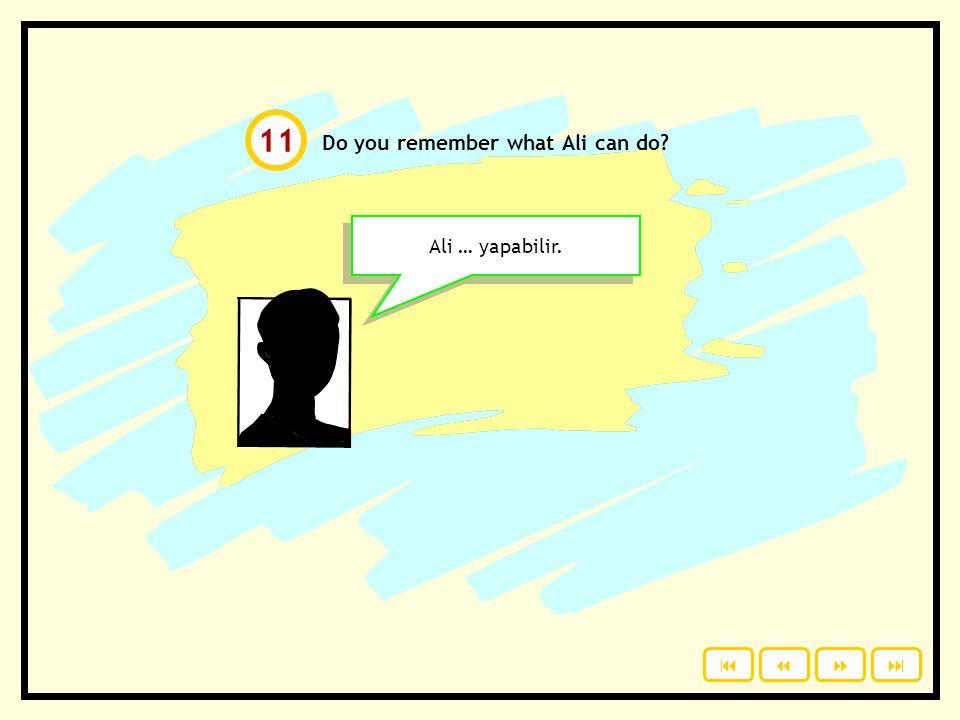 Do you remember what Ali can do? Ali … yapabilir. 11 