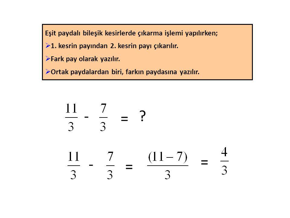 - = .Eşit paydalı bileşik kesirlerde çıkarma işlemi yapılırken;  1.