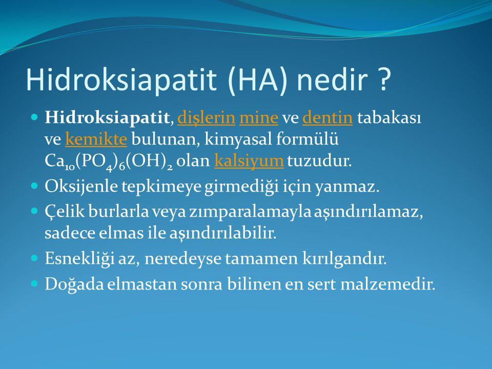 Hidroksiapatit (HA) nedir ? Hidroksiapatit, dişlerin mine ve dentin tabakası ve kemikte bulunan, kimyasal formülü Ca 10 (PO 4 ) 6 (OH) 2 olan kalsiyum