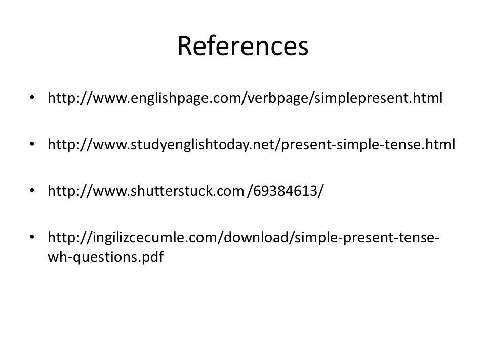 References http://www.englishpage.com/verbpage/simplepresent.html http://www.studyenglishtoday.net/present-simple-tense.html http://www.shutterstuck.c