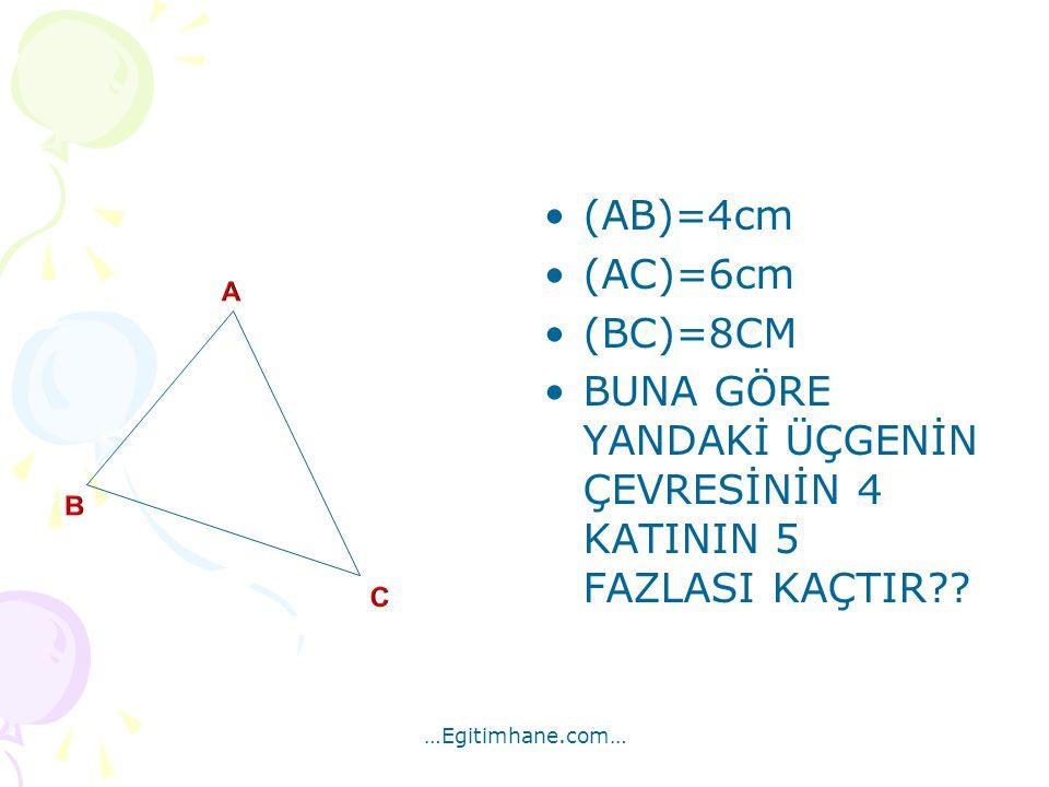 (AB)=4cm (AC)=6cm (BC)=8CM BUNA GÖRE YANDAKİ ÜÇGENİN ÇEVRESİNİN 4 KATININ 5 FAZLASI KAÇTIR?? …Egitimhane.com…