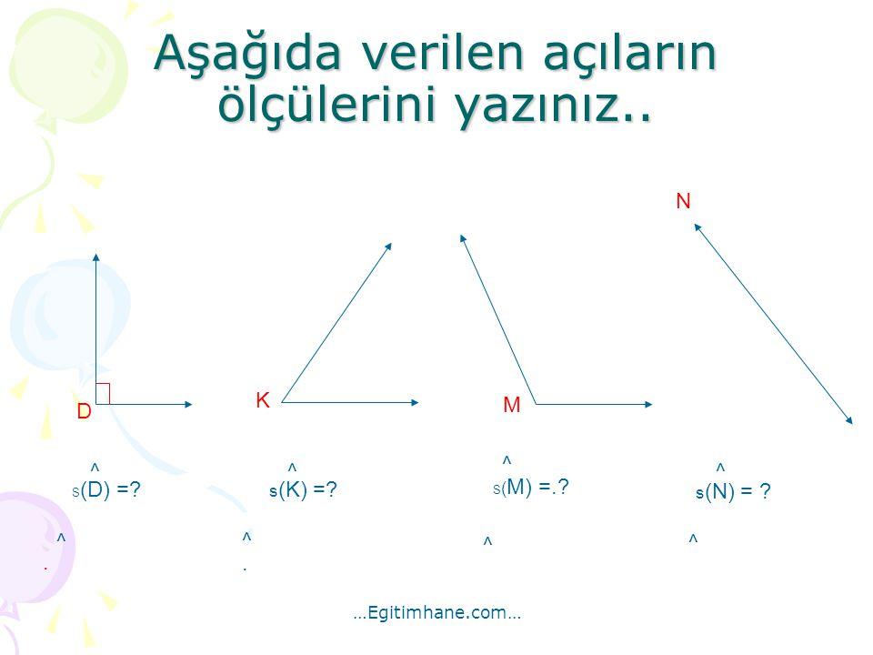 D S (D) =? ^. ^ K s (K) =? ^. ^ M S ( M) =.? ^ ^ N s (N) = ? ^ ^ Aşağıda verilen açıların ölçülerini yazınız.. …Egitimhane.com…