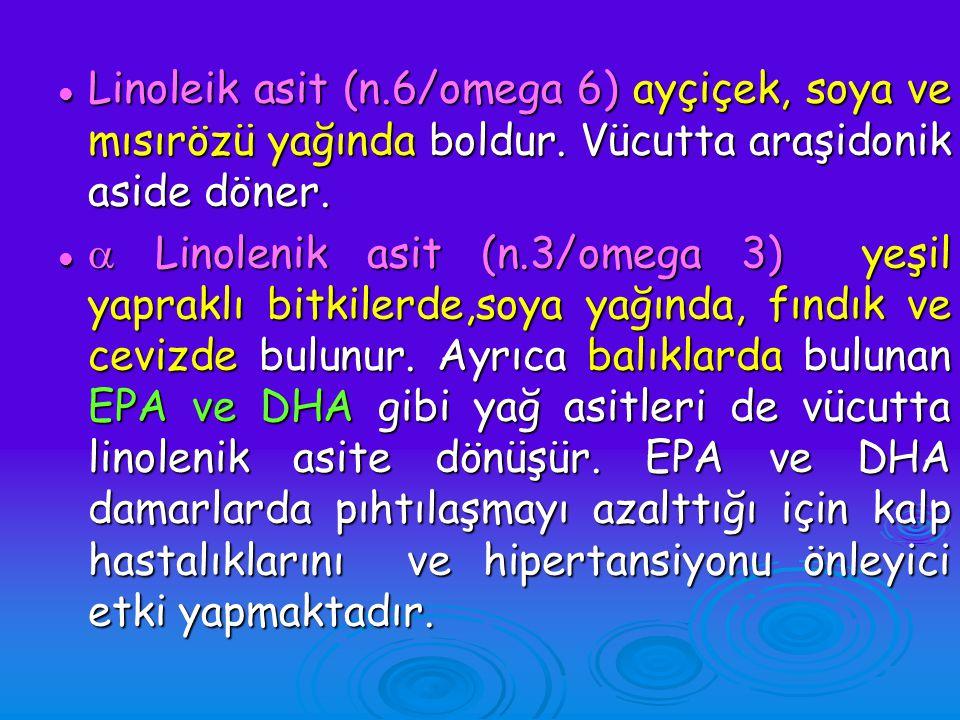 Linoleik asit (n.6/omega 6) ayçiçek, soya ve mısırözü yağında boldur. Vücutta araşidonik aside döner. Linoleik asit (n.6/omega 6) ayçiçek, soya ve mıs