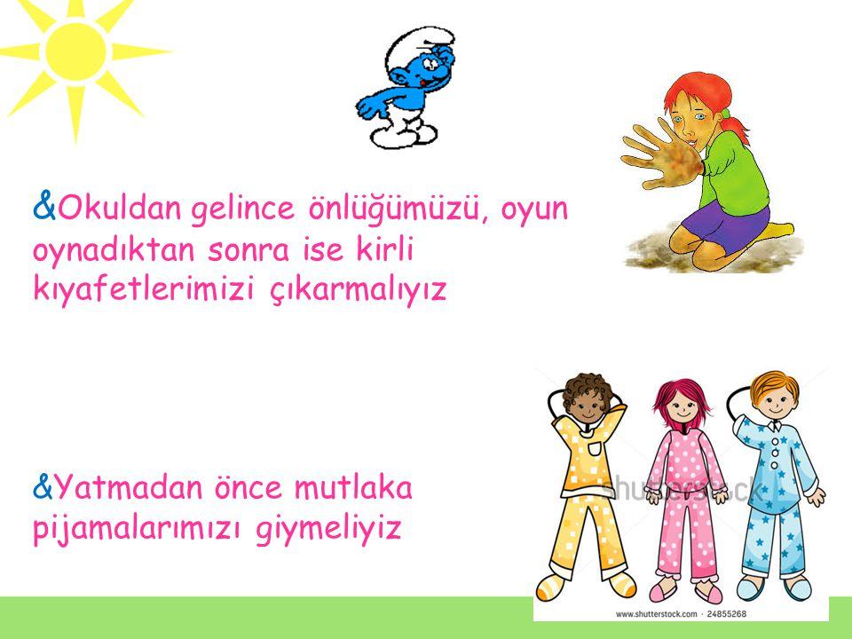 & Her birey kişisel temizliğine önem vermelidir & Önlüğümüzün temizliğine dikkat etmeli,düzenli olmalıyız. & Okulda giydiğimiz çorapları her gün yıkay