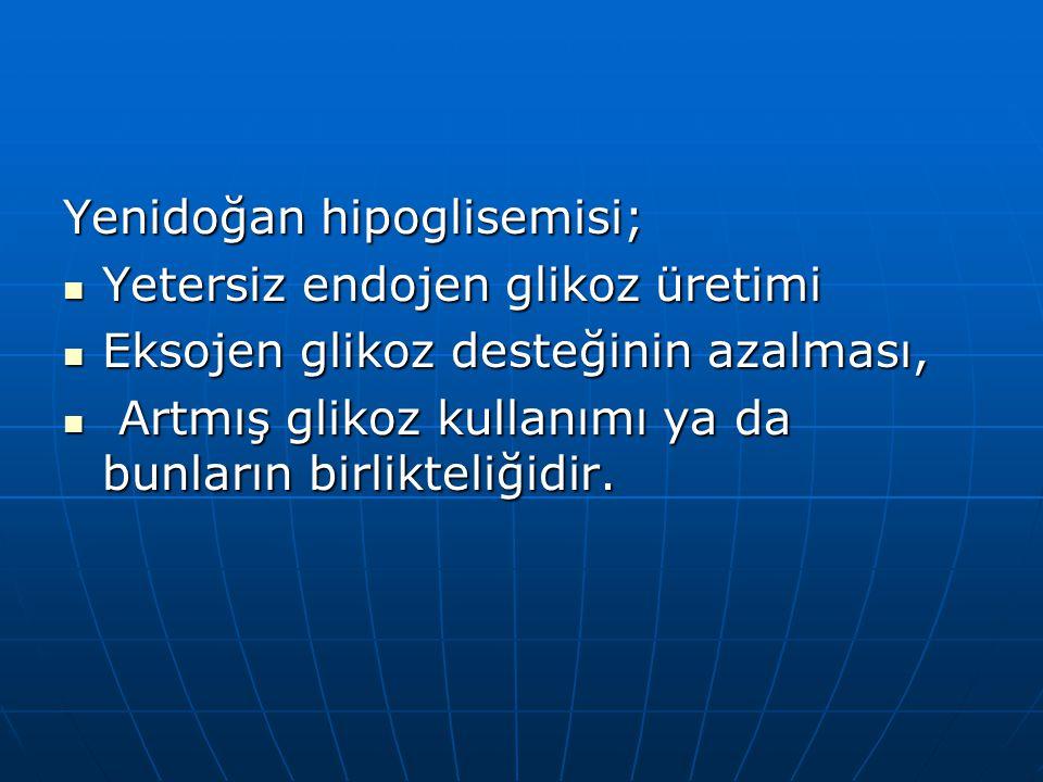 Yenidoğan hipoglisemisi; Yetersiz endojen glikoz üretimi Yetersiz endojen glikoz üretimi Eksojen glikoz desteğinin azalması, Eksojen glikoz desteğinin
