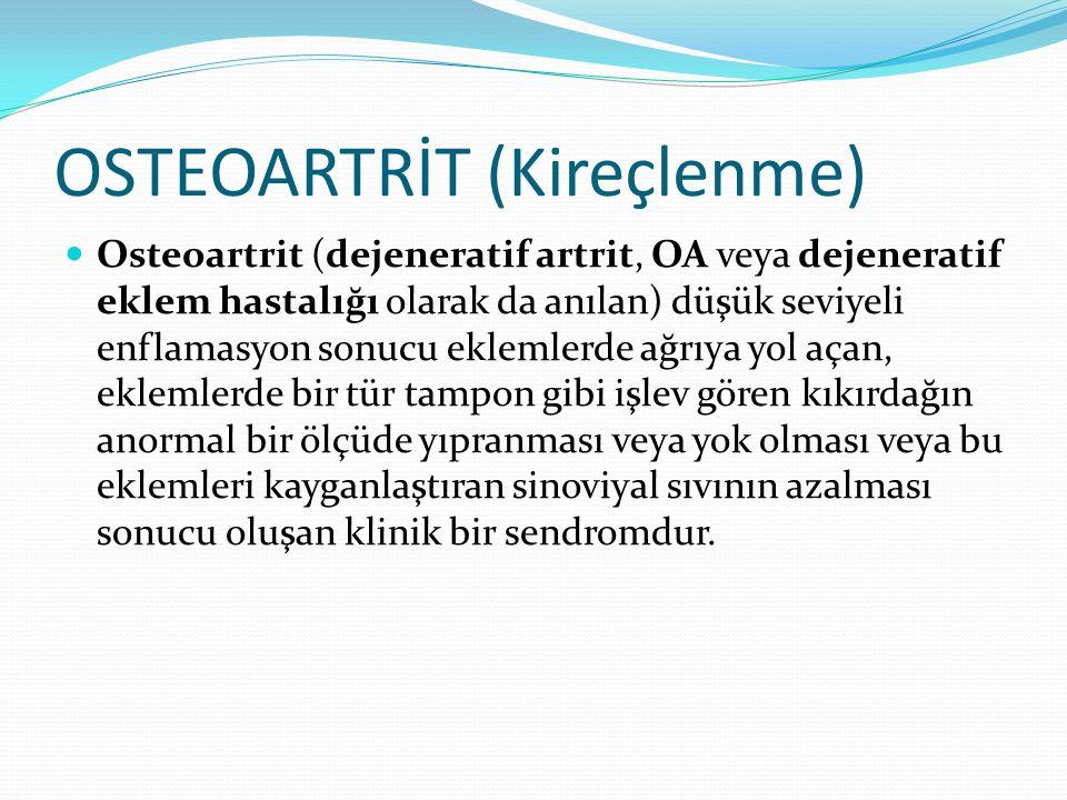 OSTEOARTRİT (Kireçlenme) Osteoartrit (dejeneratif artrit, OA veya dejeneratif eklem hastalığı olarak da anılan) düşük seviyeli enflamasyon sonucu ekle