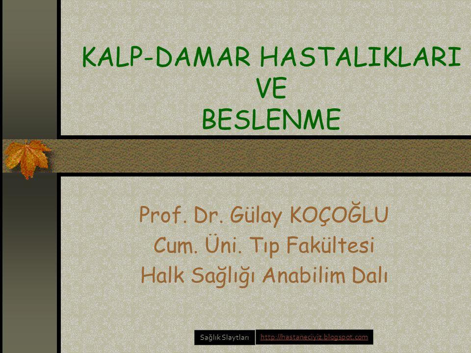 KALP-DAMAR HASTALIKLARI VE BESLENME Prof.Dr. Gülay KOÇOĞLU Cum.
