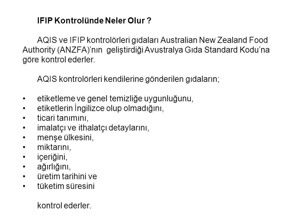 IFIP Kontrolünde Neler Olur ? AQIS ve IFIP kontrolörleri gıdaları Australian New Zealand Food Authority (ANZFA)'nın geliştirdiği Avustralya Gıda Stand