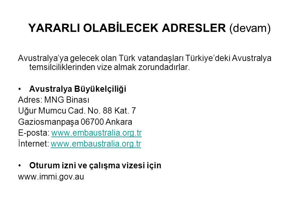 YARARLI OLABİLECEK ADRESLER (devam) Avustralya'ya gelecek olan Türk vatandaşları Türkiye'deki Avustralya temsilciliklerinden vize almak zorundadırlar.