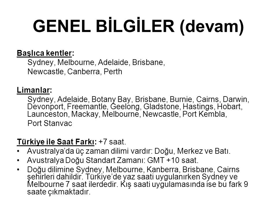 GENEL BİLGİLER (devam) Başlıca kentler: Sydney, Melbourne, Adelaide, Brisbane, Newcastle, Canberra, Perth Limanlar: Sydney, Adelaide, Botany Bay, Bris